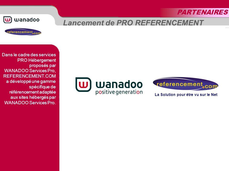 Lancement de PRO REFERENCEMENT La Solution pour être vu sur le Net Dans le cadre des services PRO Hébergement proposés par WANADOO Services Pro, REFERENCEMENT.COM a développé une gamme spécifique de référencement adaptée aux sites hébergés par WANADOO Services Pro.