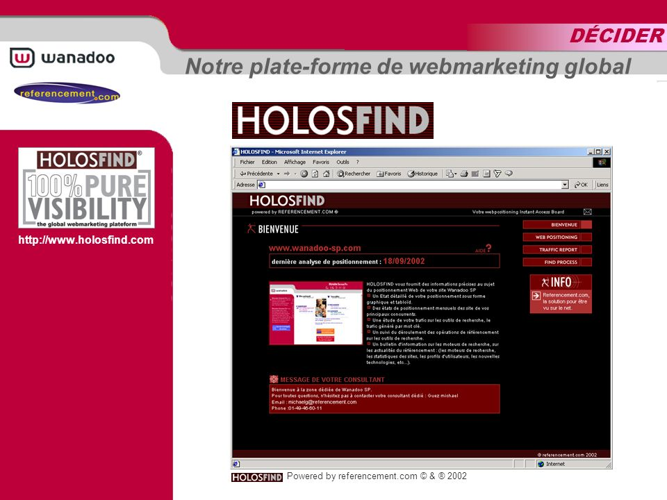 Notre plate-forme de webmarketing global http://www.holosfind.com Powered by referencement.com © & ® 2002 DÉCIDER