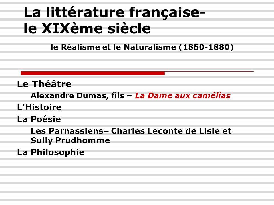 La littérature française- le XIXème siècle le Réalisme et le Naturalisme (1850-1880) Le Théâtre Alexandre Dumas, fils – La Dame aux camélias LHistoire