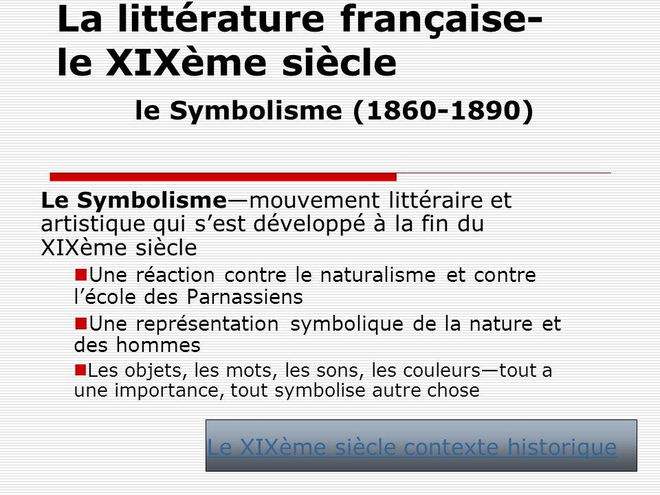 La littérature française- le XIXème siècle le Symbolisme (1860-1890) Le Symbolismemouvement littéraire et artistique qui sest développé à la fin du XI