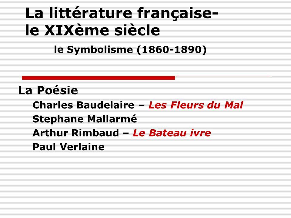 La littérature française- le XIXème siècle le Symbolisme (1860-1890) La Poésie Charles Baudelaire – Les Fleurs du Mal Stephane Mallarmé Arthur Rimbaud