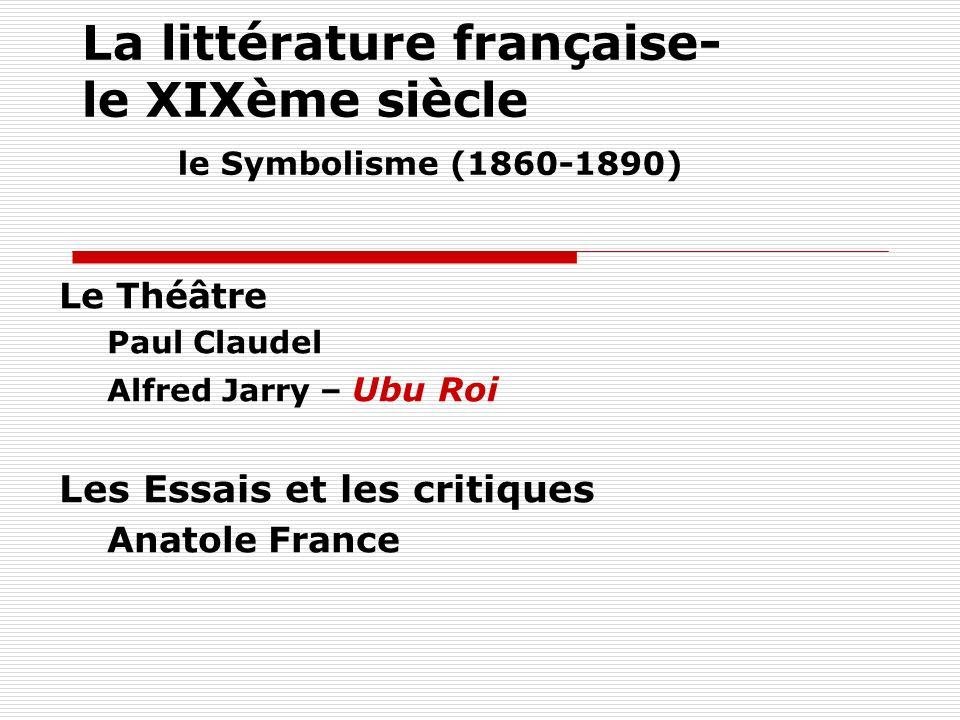 La littérature française- le XIXème siècle le Symbolisme (1860-1890) Le Théâtre Paul Claudel Alfred Jarry – Ubu Roi Les Essais et les critiques Anatol