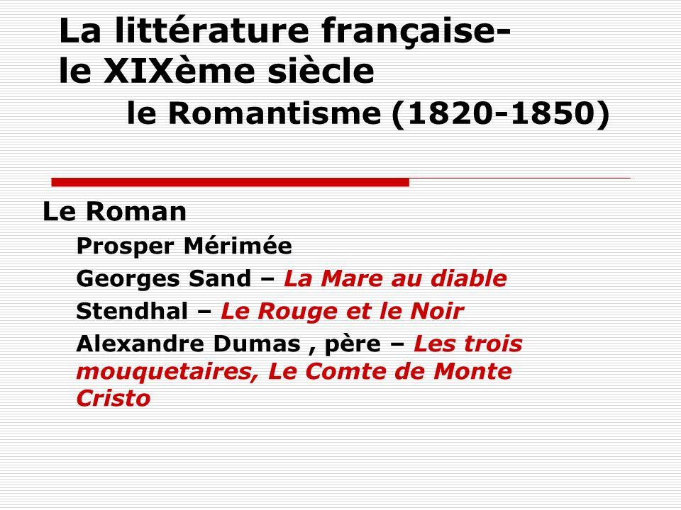 La littérature française- le XIXème siècle le Romantisme (1820-1850) Le Roman Prosper Mérimée Georges Sand – La Mare au diable Stendhal – Le Rouge et