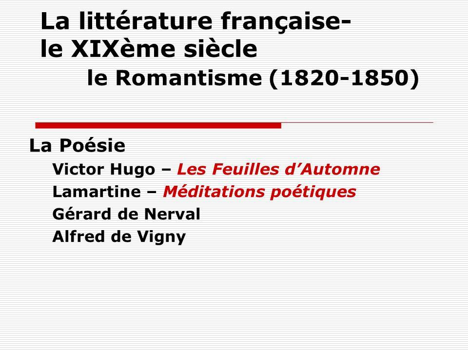 La littérature française- le XIXème siècle le Romantisme (1820-1850) La Poésie Victor Hugo – Les Feuilles dAutomne Lamartine – Méditations poétiques G