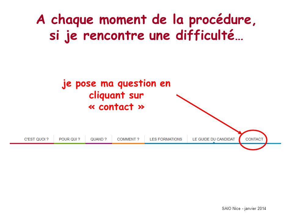 SAIO Nice - janvier 2014 A chaque moment de la procédure, si je rencontre une difficulté… je pose ma question en cliquant sur « contact »