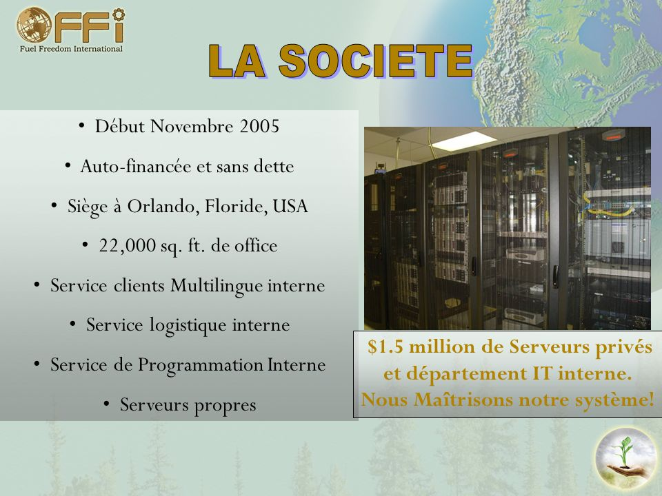 Début Novembre 2005 Auto-financée et sans dette Siège à Orlando, Floride, USA 22,000 sq. ft. de office Service clients Multilingue interne Service log