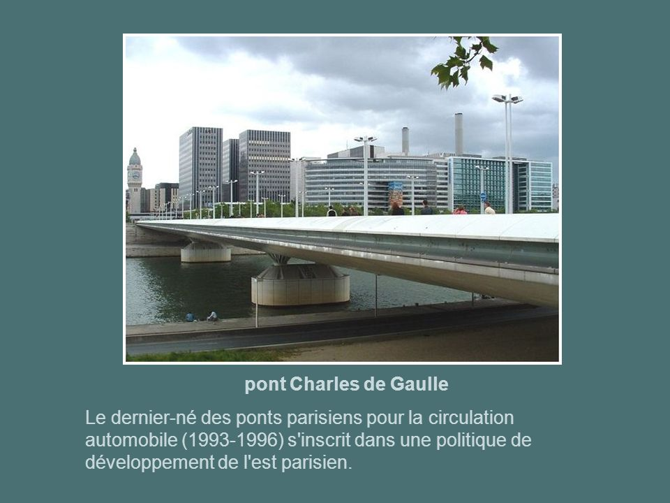 pont d'Austerlitz Après le pont de la Concorde, c'était le pont qui comportait le plus de trafic. On a donc décidé de son