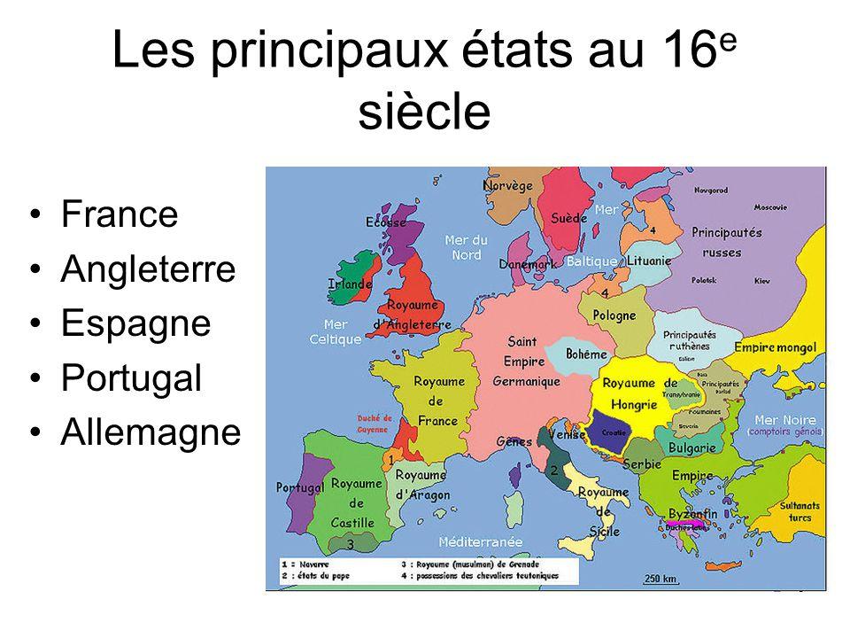Les principaux états au 16 e siècle France Angleterre Espagne Portugal Allemagne