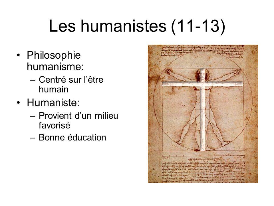 Les humanistes (11-13) Philosophie humanisme: –Centré sur lêtre humain Humaniste: –Provient dun milieu favorisé –Bonne éducation