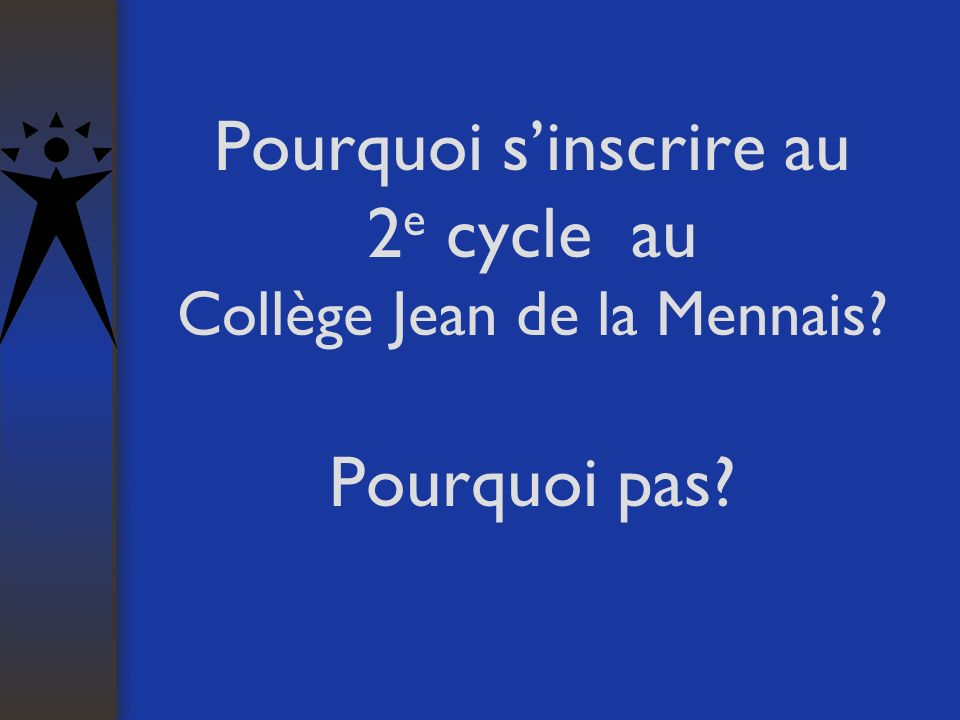 Pourquoi sinscrire au 2 e cycle au Collège Jean de la Mennais? Pourquoi pas?