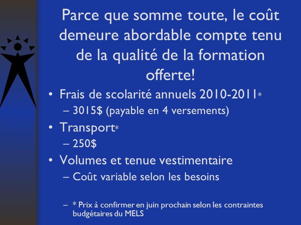 Parce que somme toute, le coût demeure abordable compte tenu de la qualité de la formation offerte! Frais de scolarité annuels 2010-2011 * –3015$ (pay