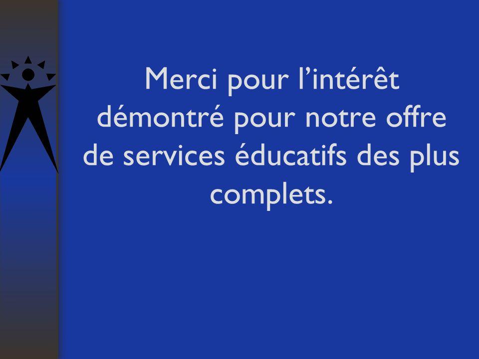 Merci pour lintérêt démontré pour notre offre de services éducatifs des plus complets.
