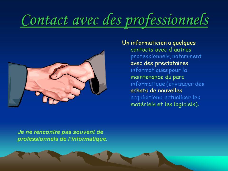 Contact avec des professionnels Un informaticien a quelques contacts avec d'autres professionnels, notamment avec des prestataires informatiques pour