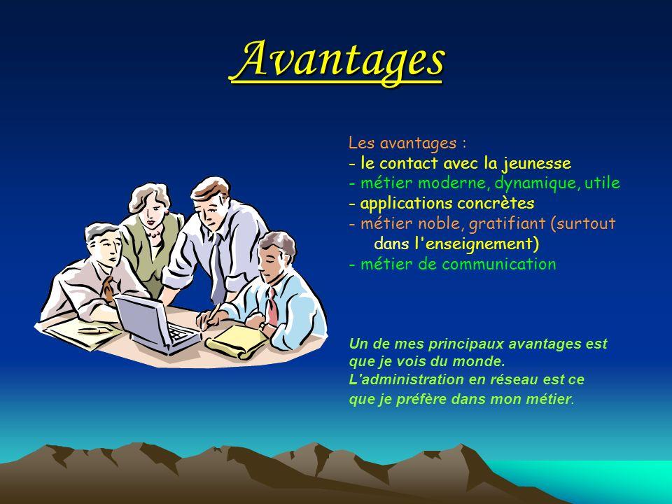 Avantages Les avantages : - le contact avec la jeunesse - métier moderne, dynamique, utile - applications concrètes - métier noble, gratifiant (surtou
