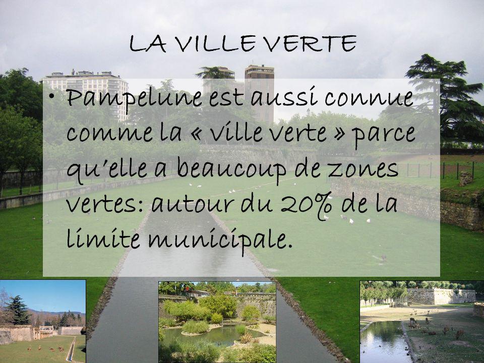 LA VILLE VERTE Pampelune est aussi connue comme la « ville verte » parce quelle a beaucoup de zones vertes: autour du 20% de la limite municipale.