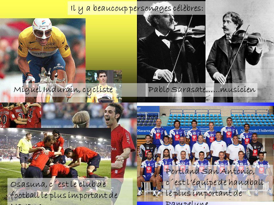 Miguel Indurain, cycliste Il y a beaucoup personages célèbres: Pablo Sarasate…...musicien Osasuna, c´est le club de football le plus important de Nava