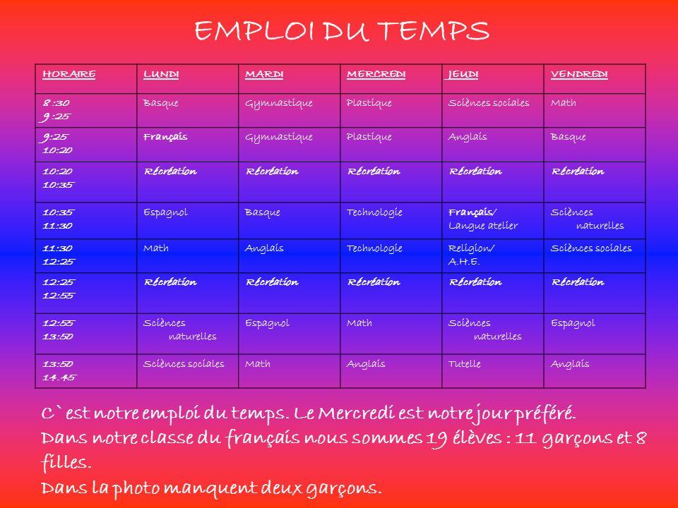 C`est notre emploi du temps. Le Mercredi est notre jour préféré. Dans notre classe du français nous sommes 19 élèves : 11 garçons et 8 filles. Dans la