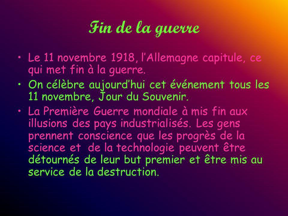 Fin de la guerre Le 11 novembre 1918, lAllemagne capitule, ce qui met fin à la guerre. On célèbre aujourdhui cet événement tous les 11 novembre, Jour