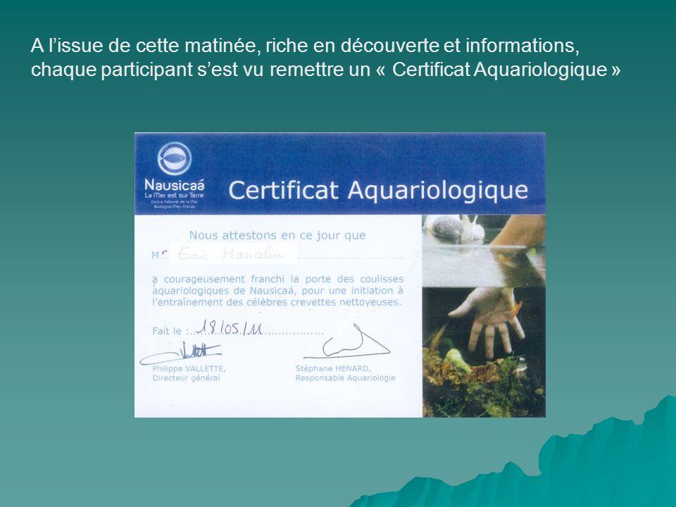 A lissue de cette matinée, riche en découverte et informations, chaque participant sest vu remettre un « Certificat Aquariologique »