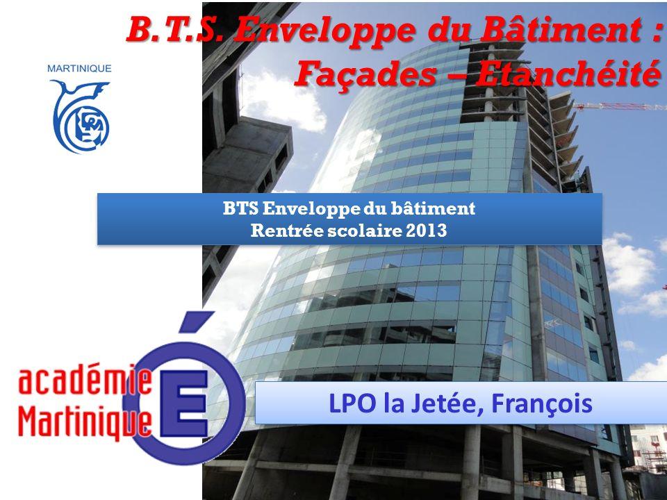 LPO la Jetée, François B.T.S. Enveloppe du Bâtiment : Façades – Etanchéité BTS Enveloppe du bâtiment Rentrée scolaire 2013 BTS Enveloppe du bâtiment R