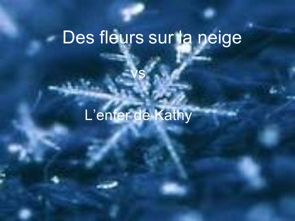 Des fleurs sur la neige vs Lenfer de Kathy