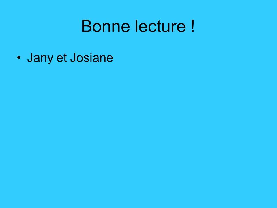 Bonne lecture ! Jany et Josiane