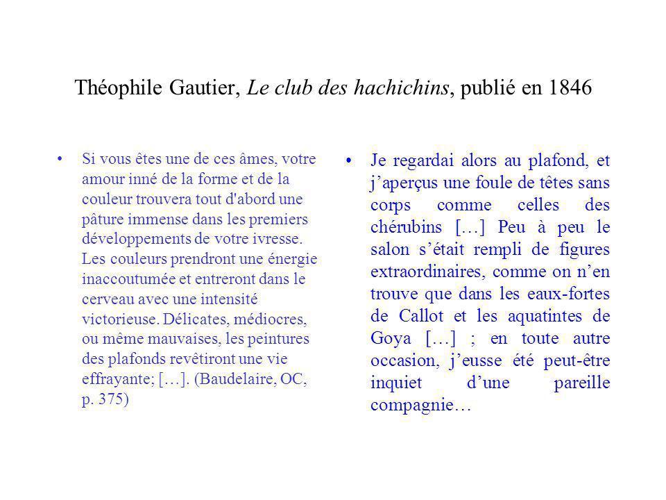 Théophile Gautier, Le club des hachichins, publié en 1846 Si vous êtes une de ces âmes, votre amour inné de la forme et de la couleur trouvera tout d abord une pâture immense dans les premiers développements de votre ivresse.
