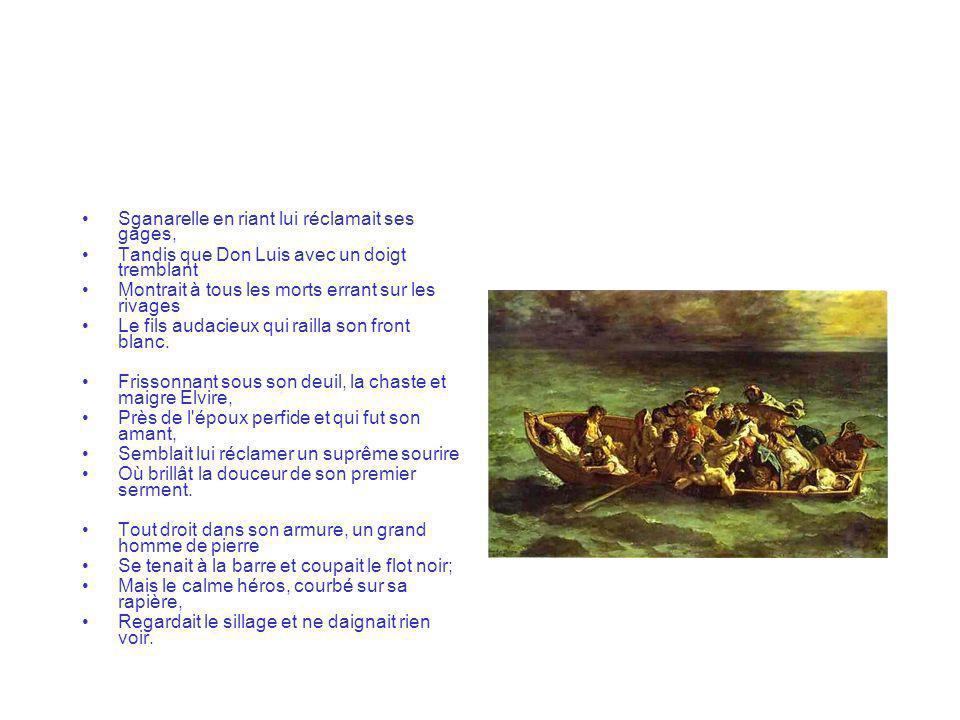 Sganarelle en riant lui réclamait ses gages, Tandis que Don Luis avec un doigt tremblant Montrait à tous les morts errant sur les rivages Le fils audacieux qui railla son front blanc.