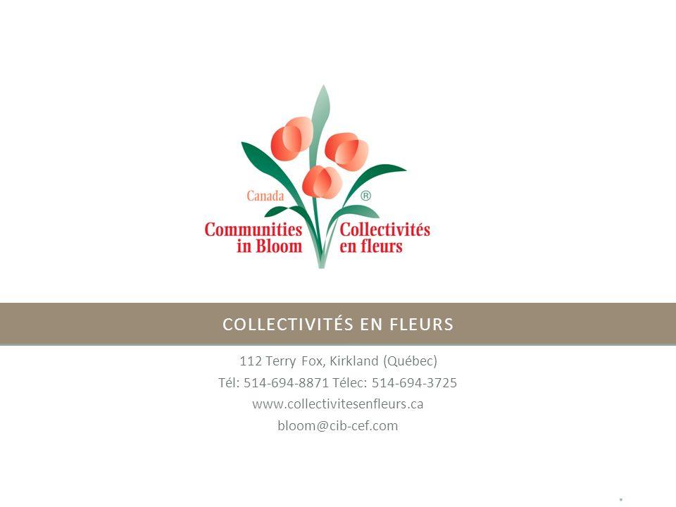 COLLECTIVITÉS EN FLEURS 112 Terry Fox, Kirkland (Québec) Tél: 514-694-8871 Télec: 514-694-3725 www.collectivitesenfleurs.ca bloom@cib-cef.com