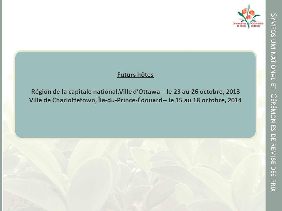 S YMPOSIUM NATIONAL ET C ÉRÉMONIES DE REMISE DES PRIX Futurs hôtes Région de la capitale national,Ville dOttawa – le 23 au 26 octobre, 2013 Ville de Charlottetown, Île-du-Prince-Édouard – le 15 au 18 octobre, 2014