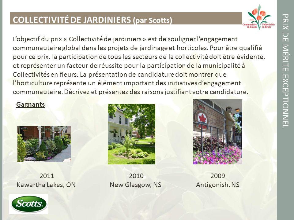 PRIX DE MÉRITE EXCEPTIONNEL COLLECTIVITÉ DE JARDINIERS (par Scotts) Lobjectif du prix « Collectivité de jardiniers » est de souligner lengagement communautaire global dans les projets de jardinage et horticoles.