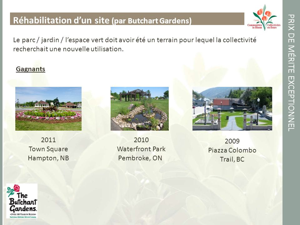 PRIX DE MÉRITE EXCEPTIONNEL Réhabilitation dun site (par Butchart Gardens) Le parc / jardin / lespace vert doit avoir été un terrain pour lequel la collectivité recherchait une nouvelle utilisation.