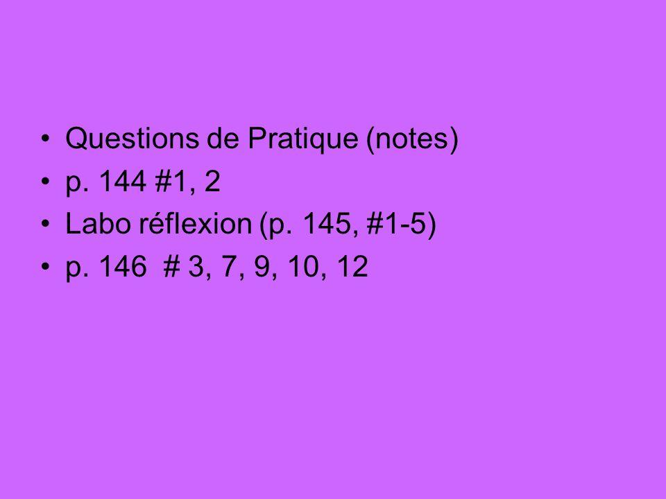 Questions de Pratique (notes) p. 144 #1, 2 Labo réflexion (p. 145, #1-5) p. 146 # 3, 7, 9, 10, 12