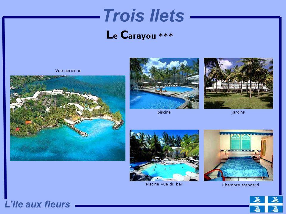 L e C arayou *** Vue aérienne jardins Piscine vue du bar Chambre standard piscine LIle aux fleurs Trois Ilets