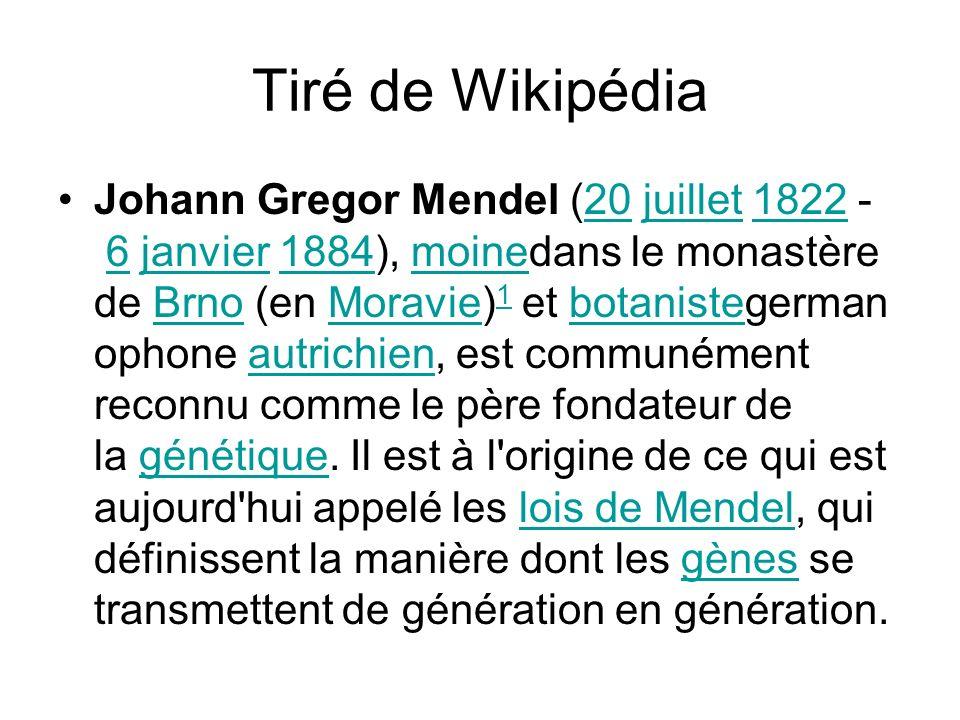 Tiré de Wikipédia Johann Gregor Mendel (20 juillet 1822 - 6 janvier 1884), moinedans le monastère de Brno (en Moravie) 1 et botanistegerman ophone aut