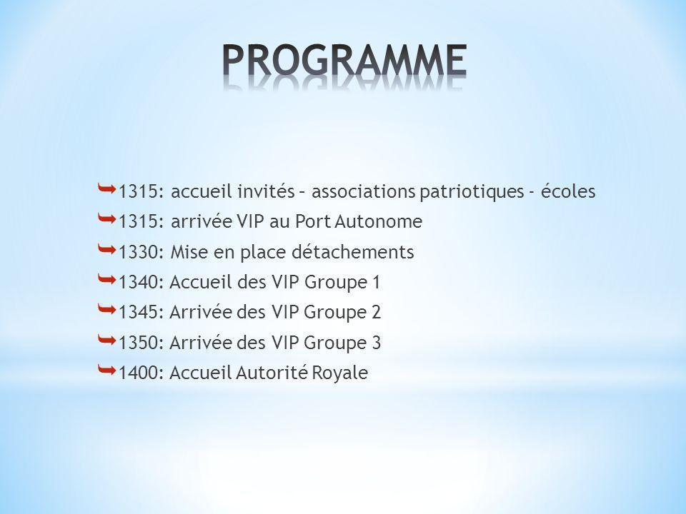1315: accueil invités – associations patriotiques - écoles 1315: arrivée VIP au Port Autonome 1330: Mise en place détachements 1340: Accueil des VIP G
