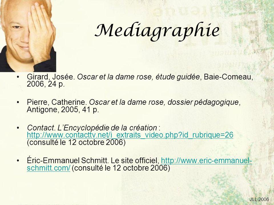JLL-2006 Mediagraphie Girard, Josée. Oscar et la dame rose, étude guidée, Baie-Comeau, 2006, 24 p. Pierre, Catherine. Oscar et la dame rose, dossier p
