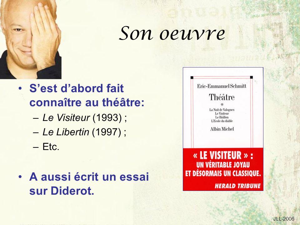 JLL-2006 Son oeuvre Sest dabord fait connaître au théâtre: –Le Visiteur (1993) ; –Le Libertin (1997) ; –Etc. A aussi écrit un essai sur Diderot.