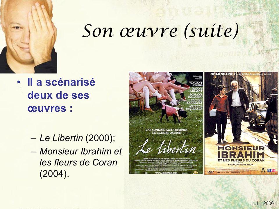 JLL-2006 Son œuvre (suite) Il a scénarisé deux de ses œuvres : –Le Libertin (2000); –Monsieur Ibrahim et les fleurs de Coran (2004).