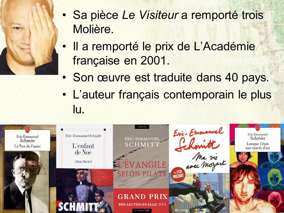 JLL-2006 Sa pièce Le Visiteur a remporté trois Molière. Il a remporté le prix de LAcadémie française en 2001. Son œuvre est traduite dans 40 pays. Lau