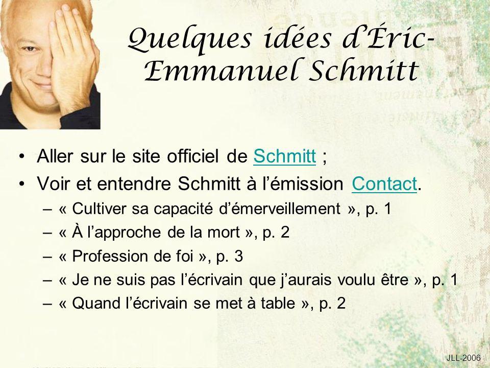 JLL-2006 Quelques idées dÉric- Emmanuel Schmitt Aller sur le site officiel de Schmitt ;Schmitt Voir et entendre Schmitt à lémission Contact.Contact –« Cultiver sa capacité démerveillement », p.