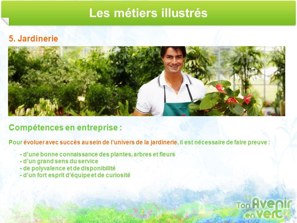 Les métiers illustrés 5. Jardinerie Compétences en entreprise : Pour évoluer avec succès au sein de lunivers de la jardinerie, il est nécessaire de fa