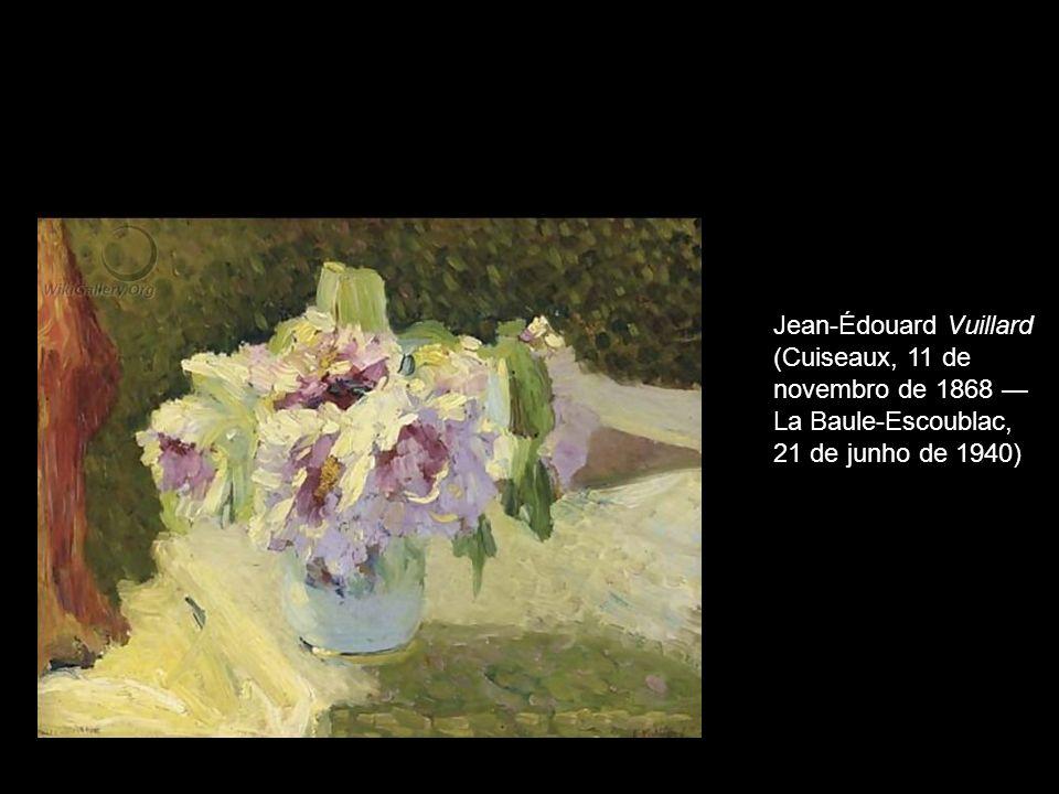 Jean-Édouard Vuillard (Cuiseaux, 11 de novembro de 1868 La Baule-Escoublac, 21 de junho de 1940)