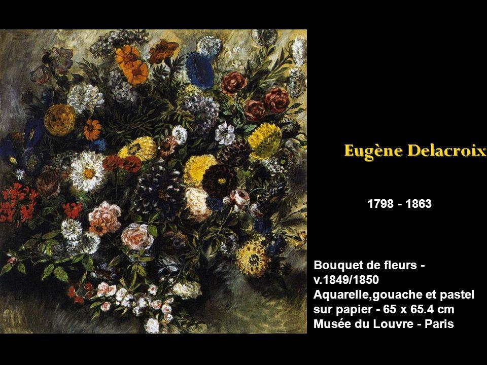 1798 - 1863 Bouquet de fleurs - v.1849/1850 Aquarelle,gouache et pastel sur papier - 65 x 65.4 cm Musée du Louvre - Paris