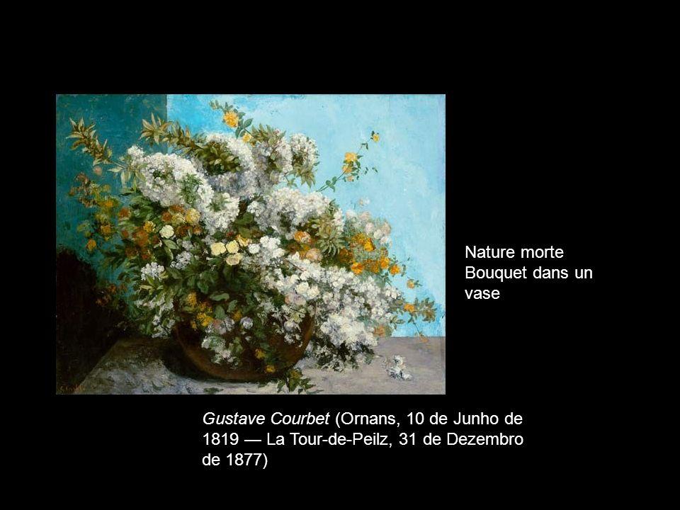 Nature morte Bouquet dans un vase Gustave Courbet (Ornans, 10 de Junho de 1819 La Tour-de-Peilz, 31 de Dezembro de 1877)