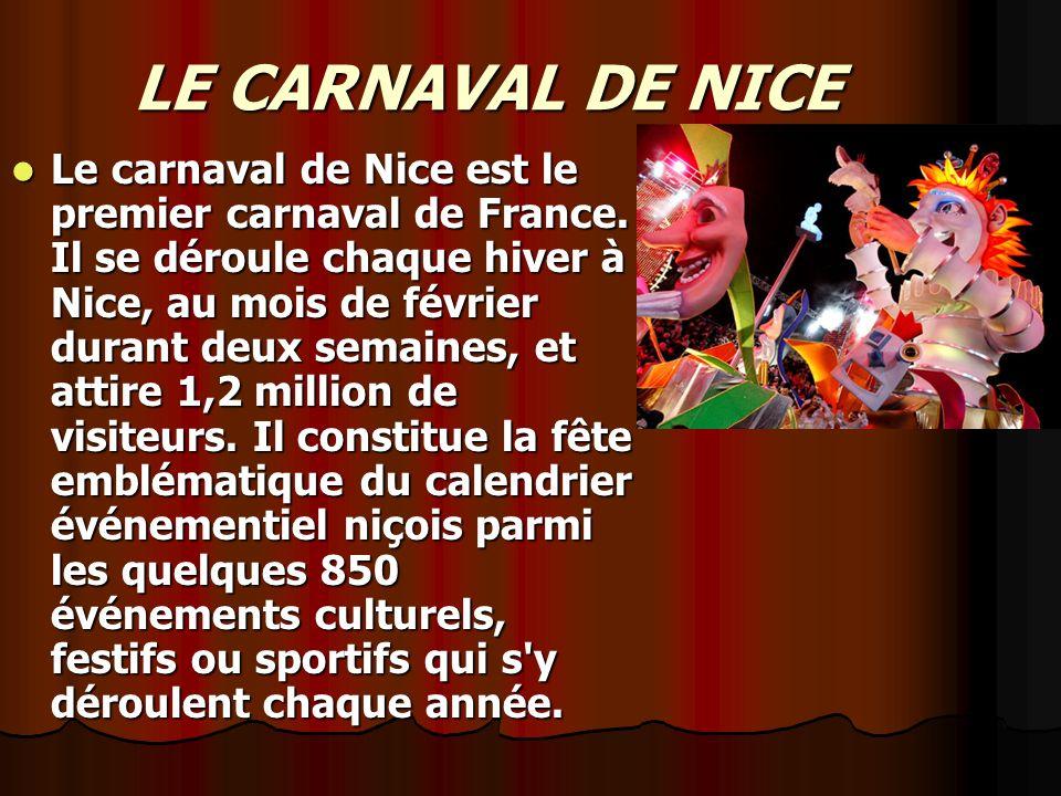 LE CARNAVAL DE NICE Le carnaval de Nice est le premier carnaval de France. Il se déroule chaque hiver à Nice, au mois de février durant deux semaines,