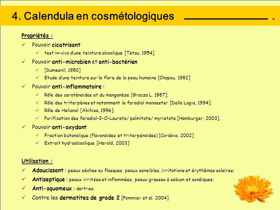 4. Calendula en cosmétologiques Propriétés : Pouvoir cicatrisant test in-vivo dune teinture alcoolique [Tetau, 1954] Pouvoir anti-microbien et anti-ba
