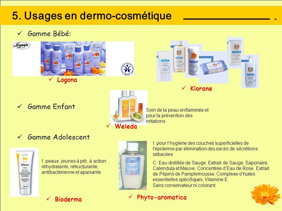 5. Usages en dermo-cosmétique Gamme Bébé: Gamme Enfant Gamme Adolescent Weleda Klorane Logona Phyto-aromatica Bioderma Soin de la peau enflammée et po