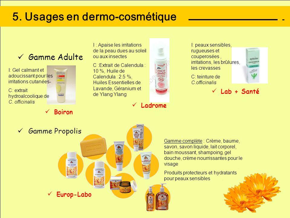 5. Usages en dermo-cosmétique Gamme Adulte Gamme Propolis Europ-Labo Boiron Ladrome Lab + Santé I: Gel calmant et adoucissant pour les irritations cut