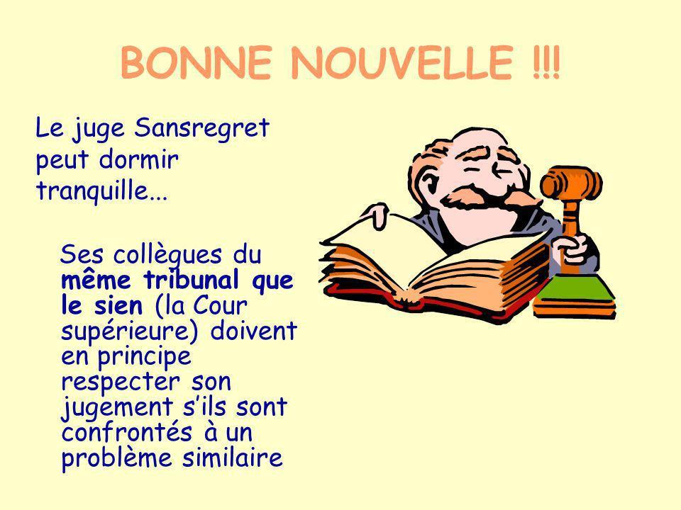 BONNE NOUVELLE !!! Le juge Sansregret peut dormir tranquille... Ses collègues du même tribunal que le sien (la Cour supérieure) doivent en principe re